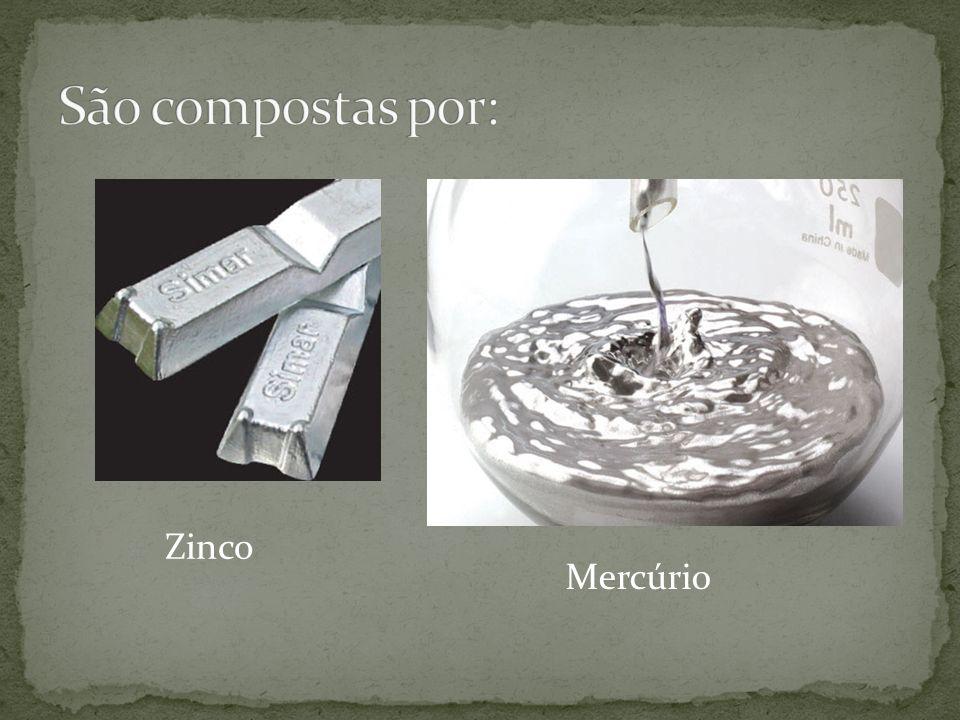 São compostas por: Zinco Mercúrio