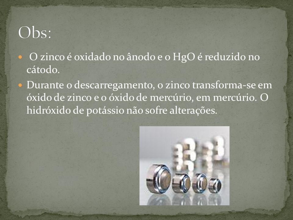 Obs: O zinco é oxidado no ânodo e o HgO é reduzido no cátodo.
