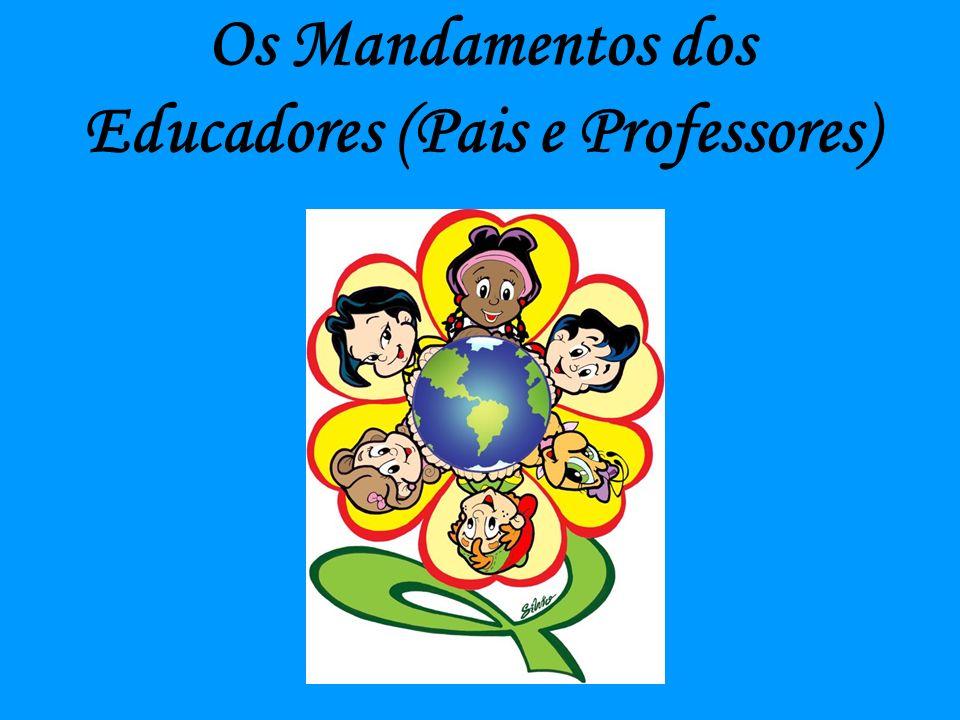 Os Mandamentos dos Educadores (Pais e Professores)