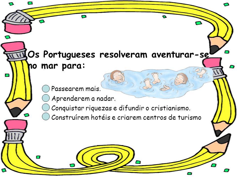 Os Portugueses resolveram aventurar-se no mar para: