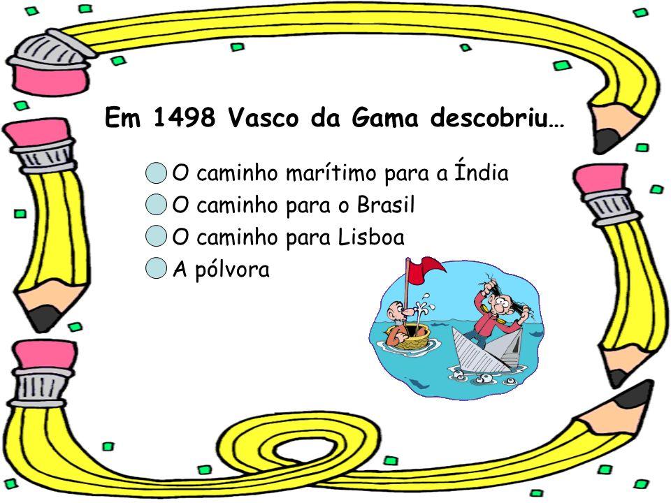Em 1498 Vasco da Gama descobriu…