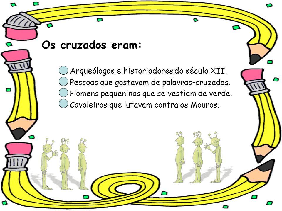 Os cruzados eram: Arqueólogos e historiadores do século XII.
