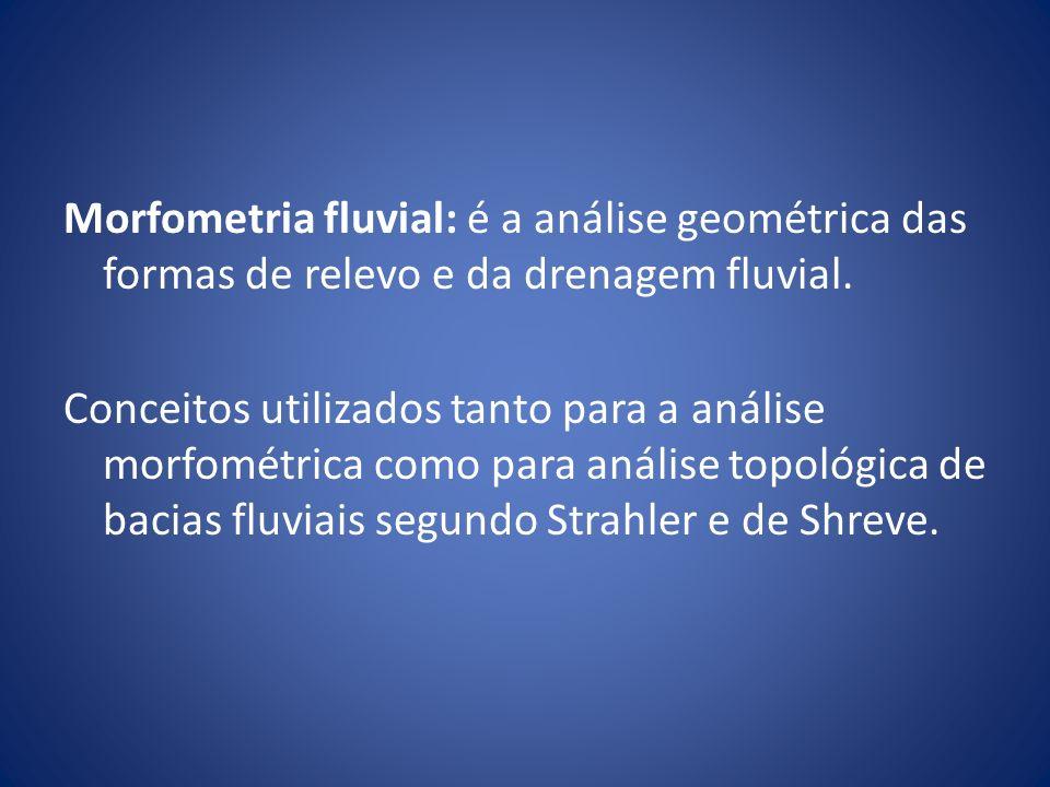 Morfometria fluvial: é a análise geométrica das formas de relevo e da drenagem fluvial.