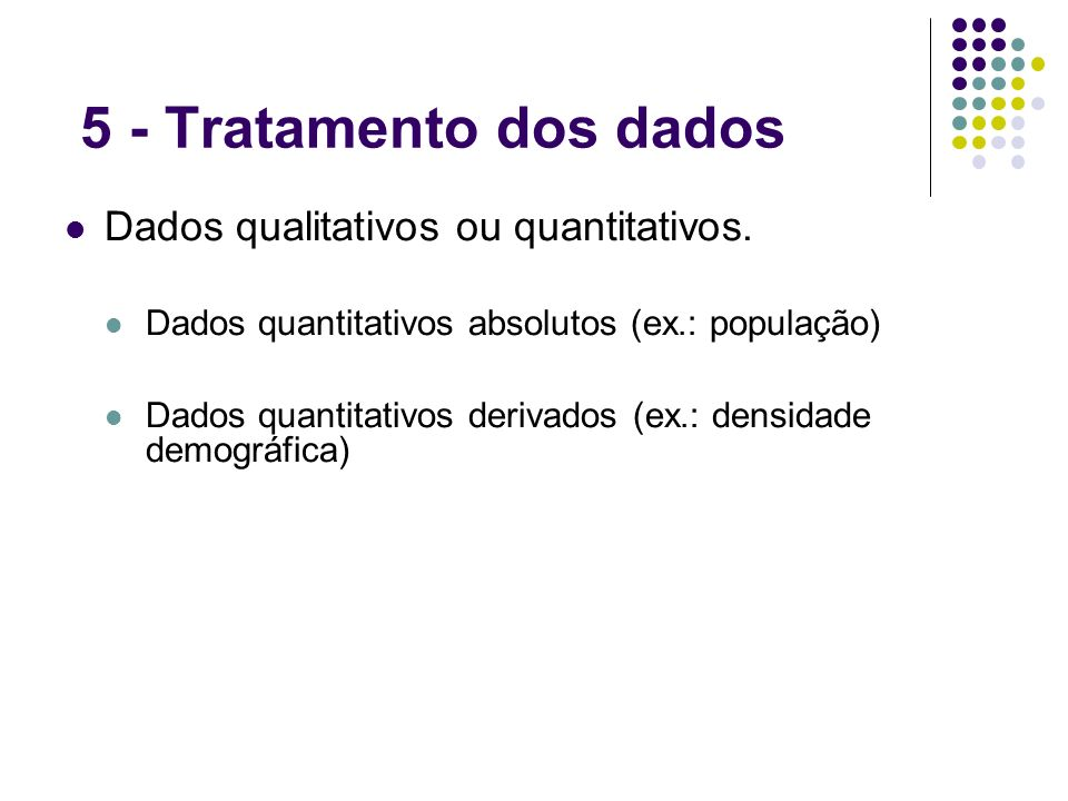 5 - Tratamento dos dados Dados qualitativos ou quantitativos.