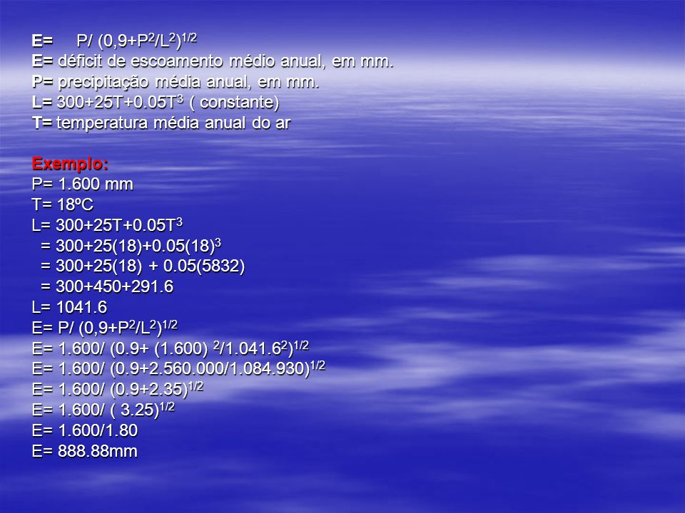 E= P/ (0,9+P2/L2)1/2 E= déficit de escoamento médio anual, em mm. P= precipitação média anual, em mm.
