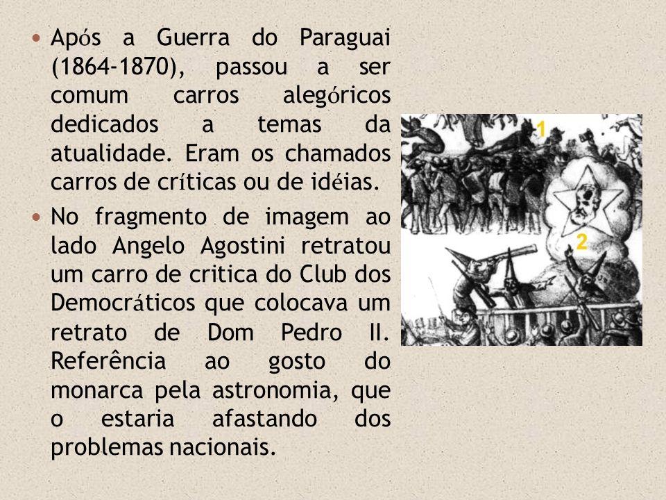 Após a Guerra do Paraguai (1864-1870), passou a ser comum carros alegóricos dedicados a temas da atualidade. Eram os chamados carros de críticas ou de idéias.