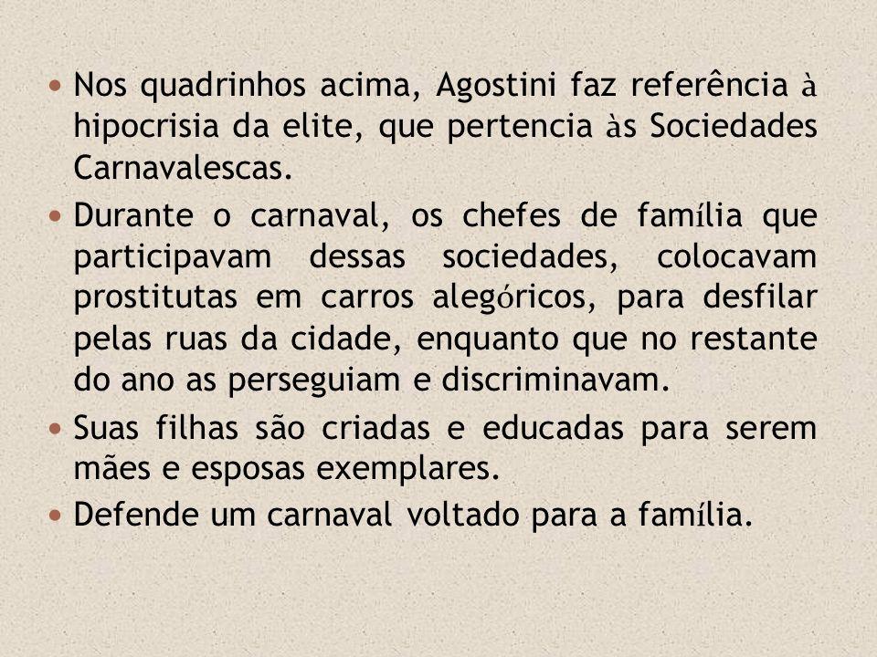 Nos quadrinhos acima, Agostini faz referência à hipocrisia da elite, que pertencia às Sociedades Carnavalescas.