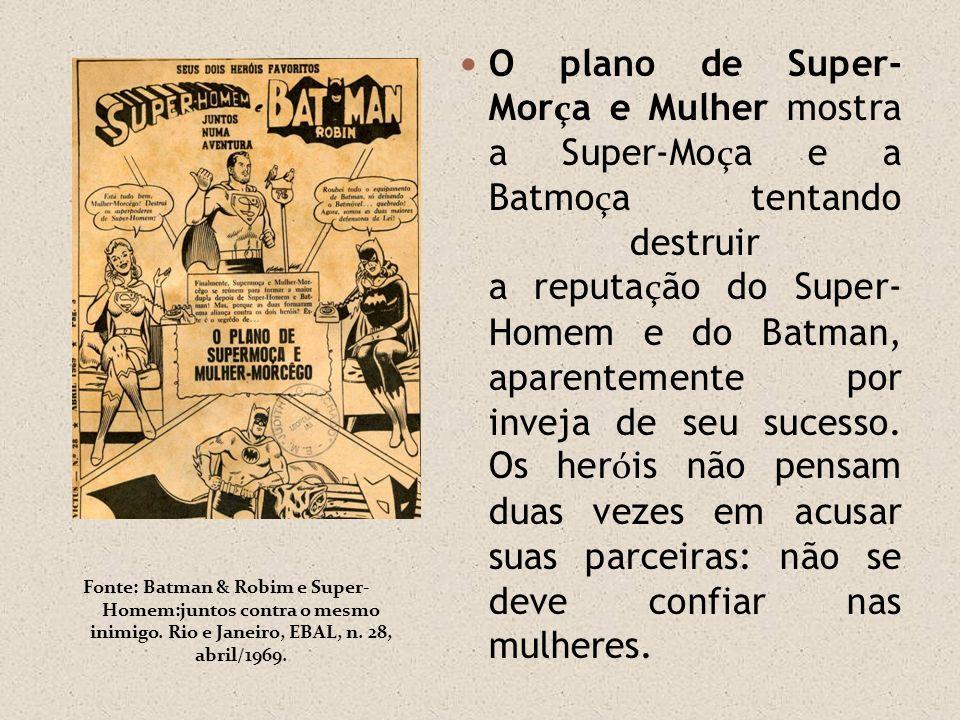 O plano de Super- Morça e Mulher mostra a Super-Moça e a Batmoça tentando destruir a reputação do Super- Homem e do Batman, aparentemente por inveja de seu sucesso. Os heróis não pensam duas vezes em acusar suas parceiras: não se deve confiar nas mulheres.