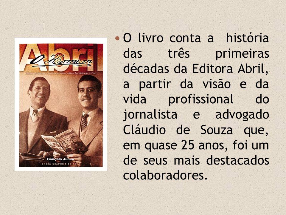 O livro conta a história das três primeiras décadas da Editora Abril, a partir da visão e da vida profissional do jornalista e advogado Cláudio de Souza que, em quase 25 anos, foi um de seus mais destacados colaboradores.