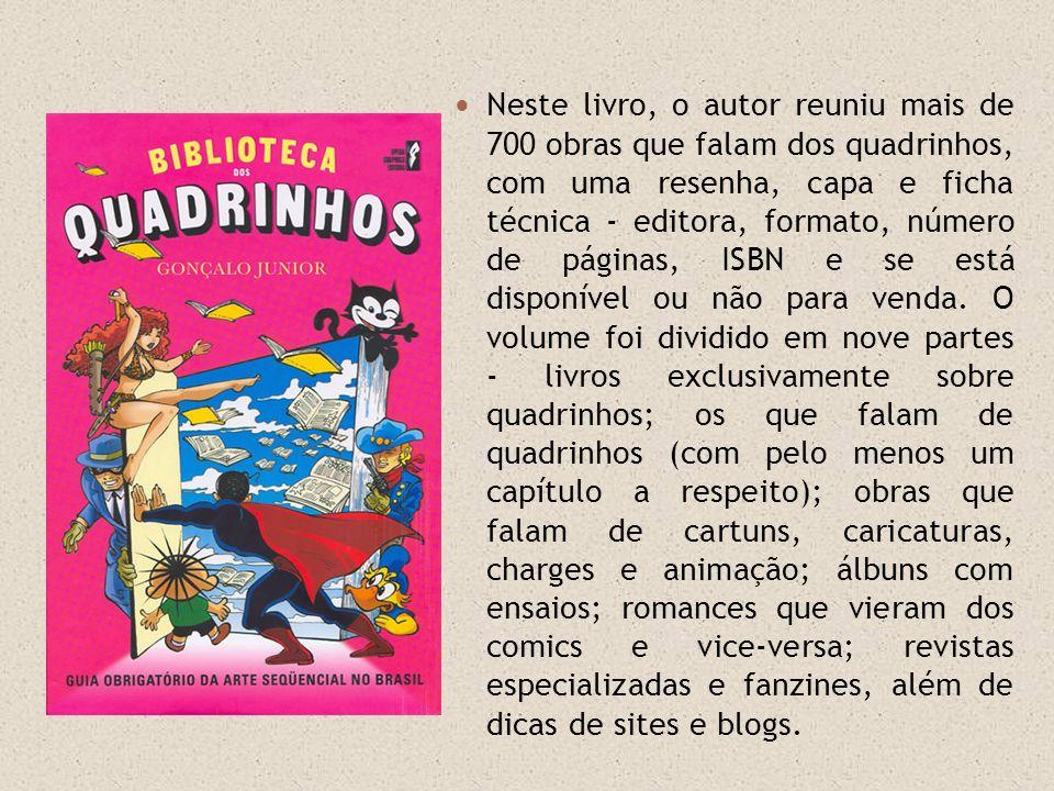 Neste livro, o autor reuniu mais de 700 obras que falam dos quadrinhos, com uma resenha, capa e ficha técnica - editora, formato, número de páginas, ISBN e se está disponível ou não para venda.