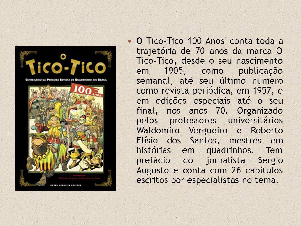 O Tico-Tico 100 Anos conta toda a trajetória de 70 anos da marca O Tico-Tico, desde o seu nascimento em 1905, como publicação semanal, até seu último número como revista periódica, em 1957, e em edições especiais até o seu final, nos anos 70.