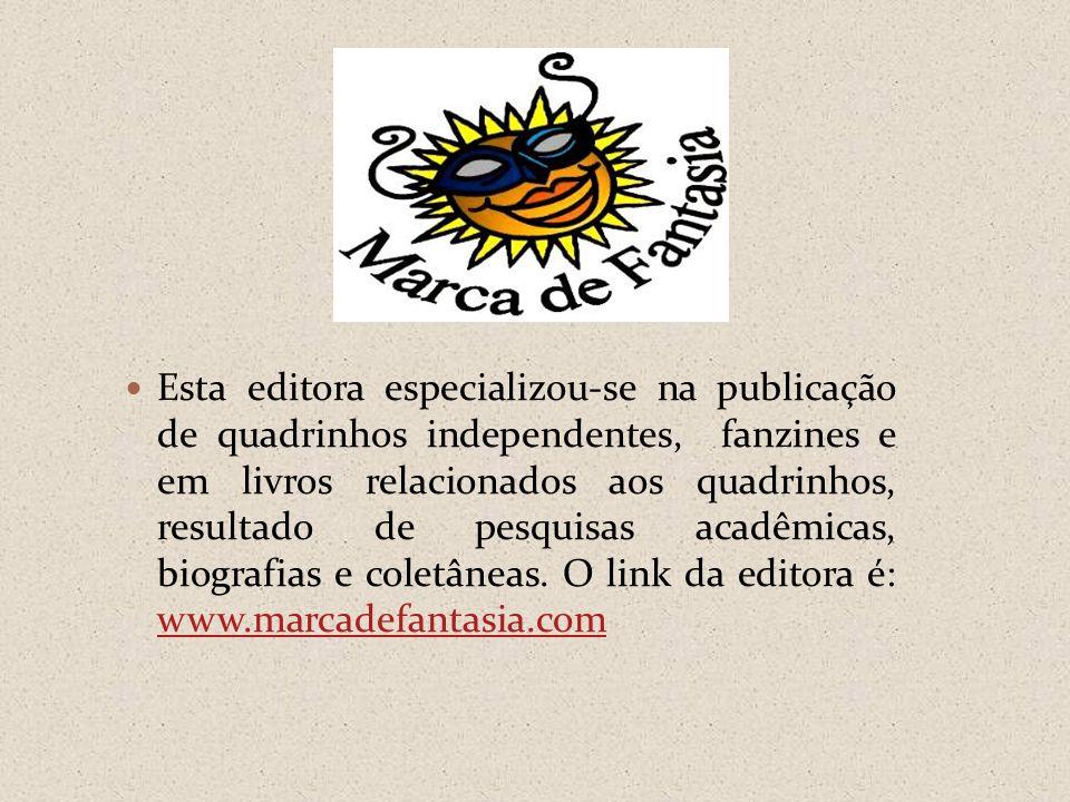 Esta editora especializou-se na publicação de quadrinhos independentes, fanzines e em livros relacionados aos quadrinhos, resultado de pesquisas acadêmicas, biografias e coletâneas.