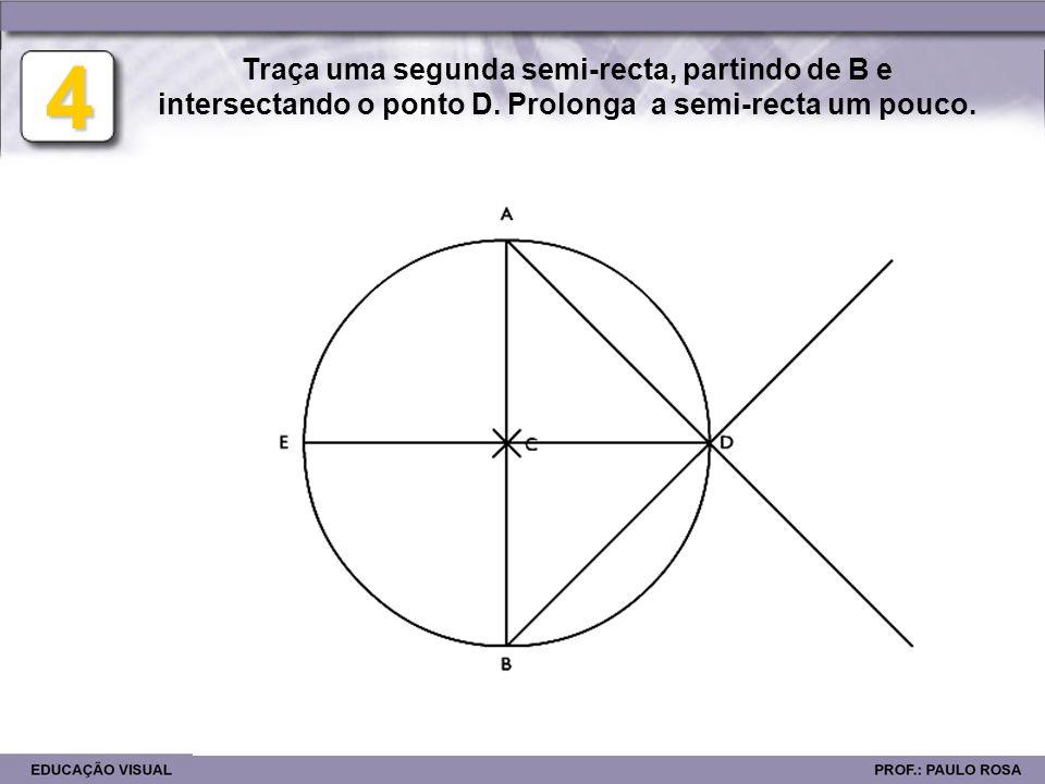 4 Traça uma segunda semi-recta, partindo de B e intersectando o ponto D.