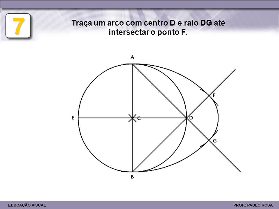 Traça um arco com centro D e raio DG até intersectar o ponto F.