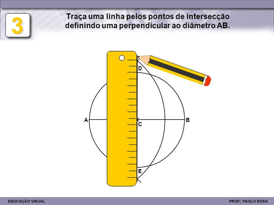 3 Traça uma linha pelos pontos de intersecção definindo uma perpendicular ao diâmetro AB. D A B C E