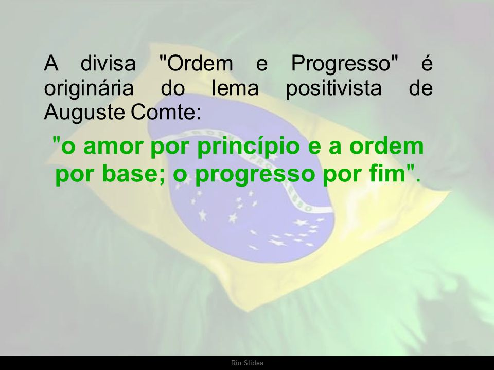 o amor por princípio e a ordem por base; o progresso por fim .
