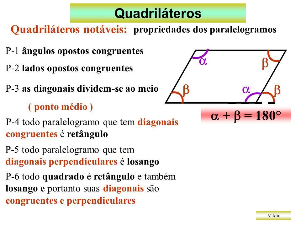 Quadriláteros       +  = 180° Quadriláteros notáveis: