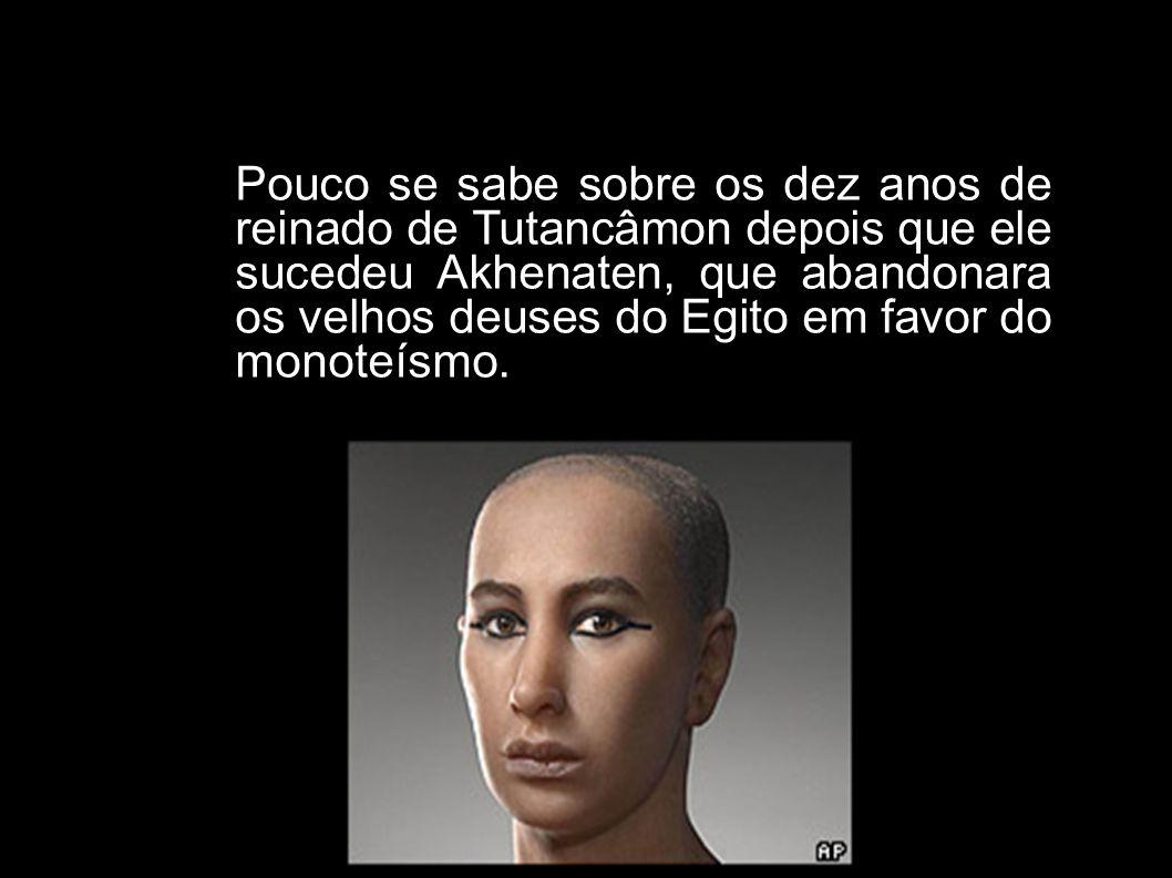 Pouco se sabe sobre os dez anos de reinado de Tutancâmon depois que ele sucedeu Akhenaten, que abandonara os velhos deuses do Egito em favor do monoteísmo.