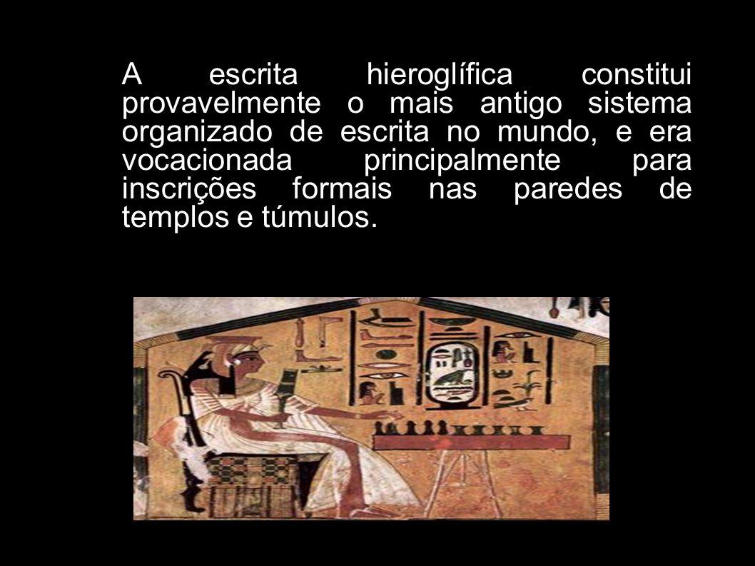A escrita hieroglífica constitui provavelmente o mais antigo sistema organizado de escrita no mundo, e era vocacionada principalmente para inscrições formais nas paredes de templos e túmulos.