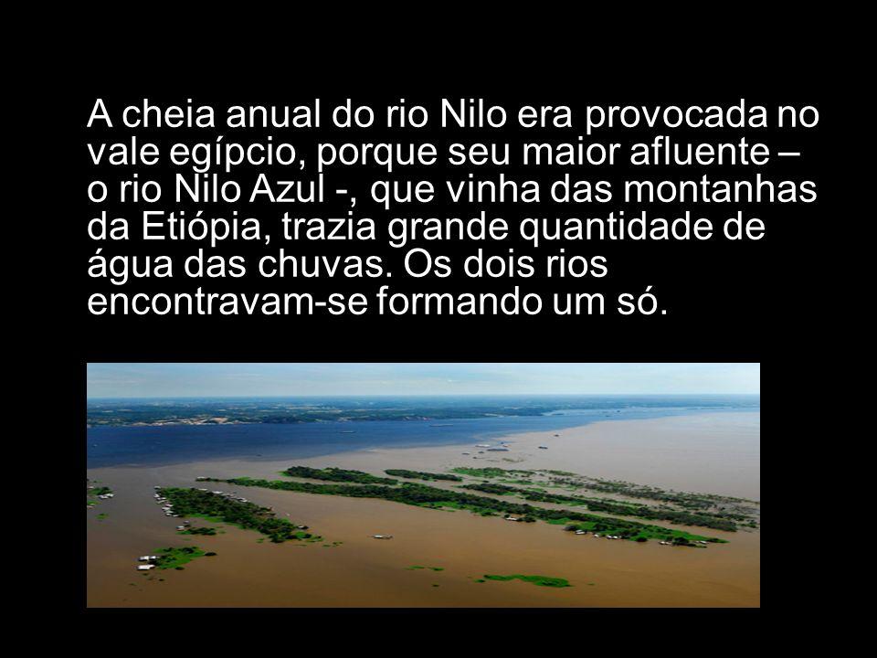 A cheia anual do rio Nilo era provocada no vale egípcio, porque seu maior afluente – o rio Nilo Azul -, que vinha das montanhas da Etiópia, trazia grande quantidade de água das chuvas.