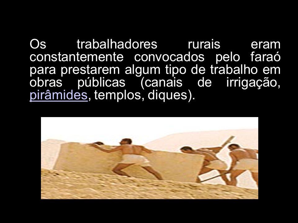 Os trabalhadores rurais eram constantemente convocados pelo faraó para prestarem algum tipo de trabalho em obras públicas (canais de irrigação, pirâmides, templos, diques).