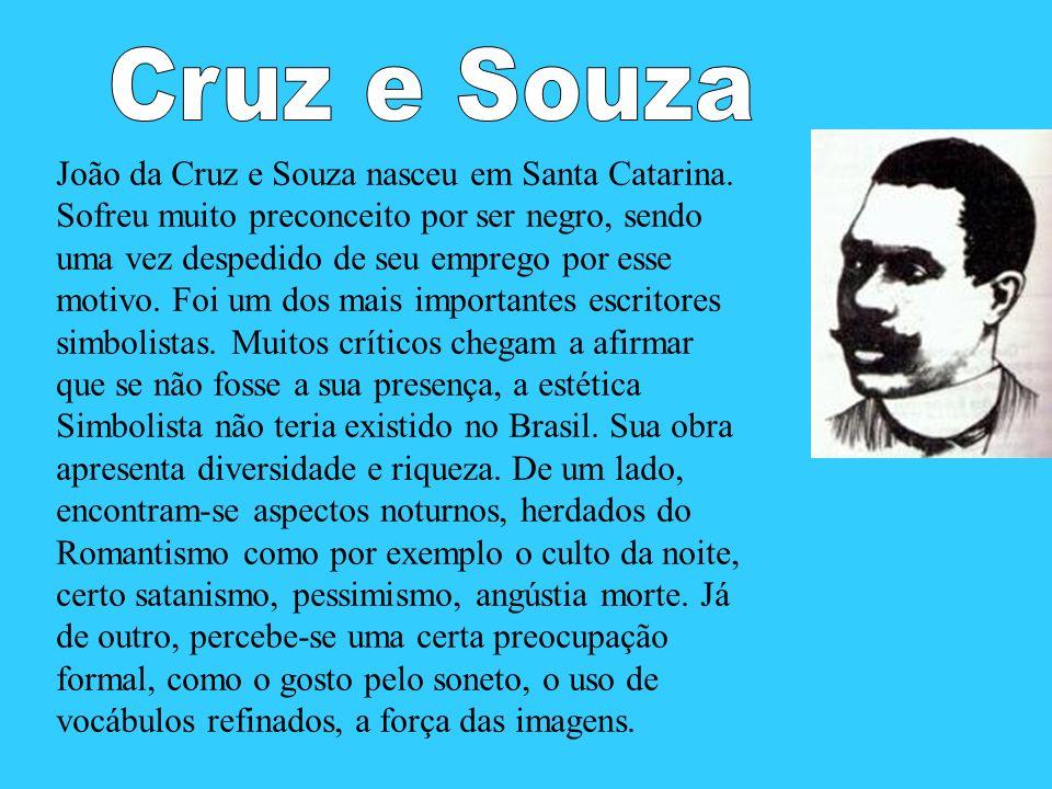 Cruz e Souza João da Cruz e Souza nasceu em Santa Catarina.