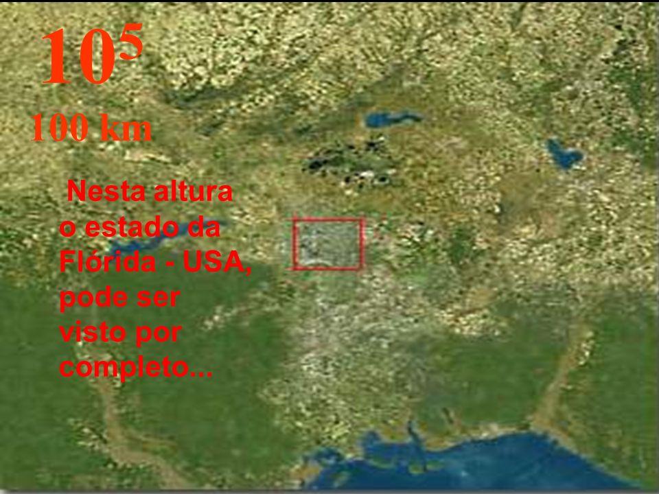 105 100 km Nesta altura o estado da Flórida - USA, pode ser visto por completo...