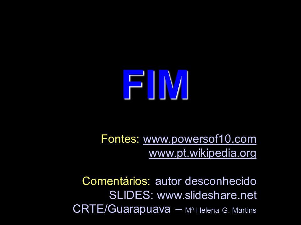 FIM Fontes: www.powersof10.com www.pt.wikipedia.org