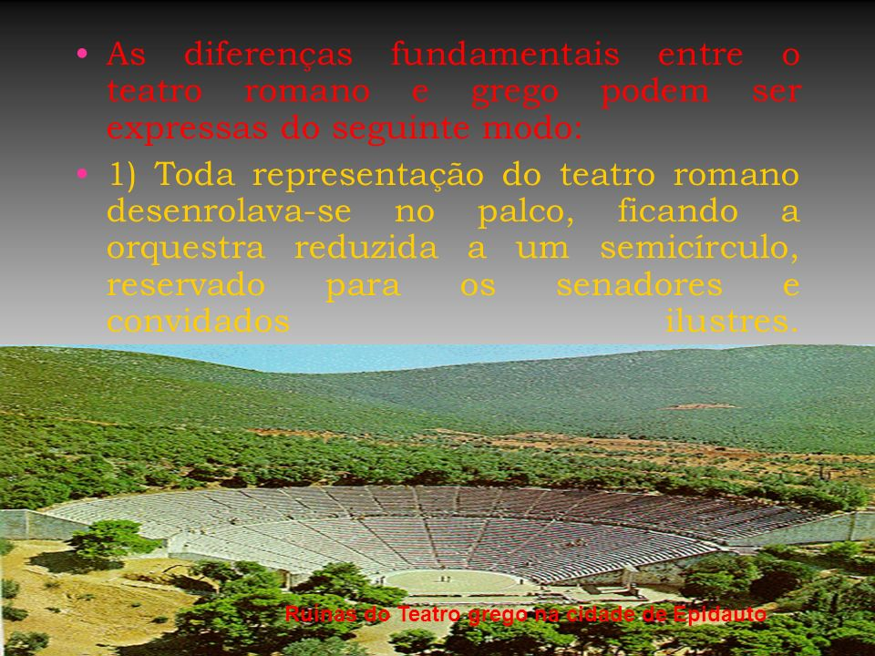 As diferenças fundamentais entre o teatro romano e grego podem ser expressas do seguinte modo: