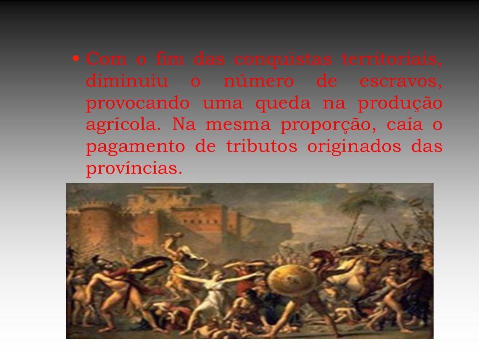 Com o fim das conquistas territoriais, diminuiu o número de escravos, provocando uma queda na produção agrícola.