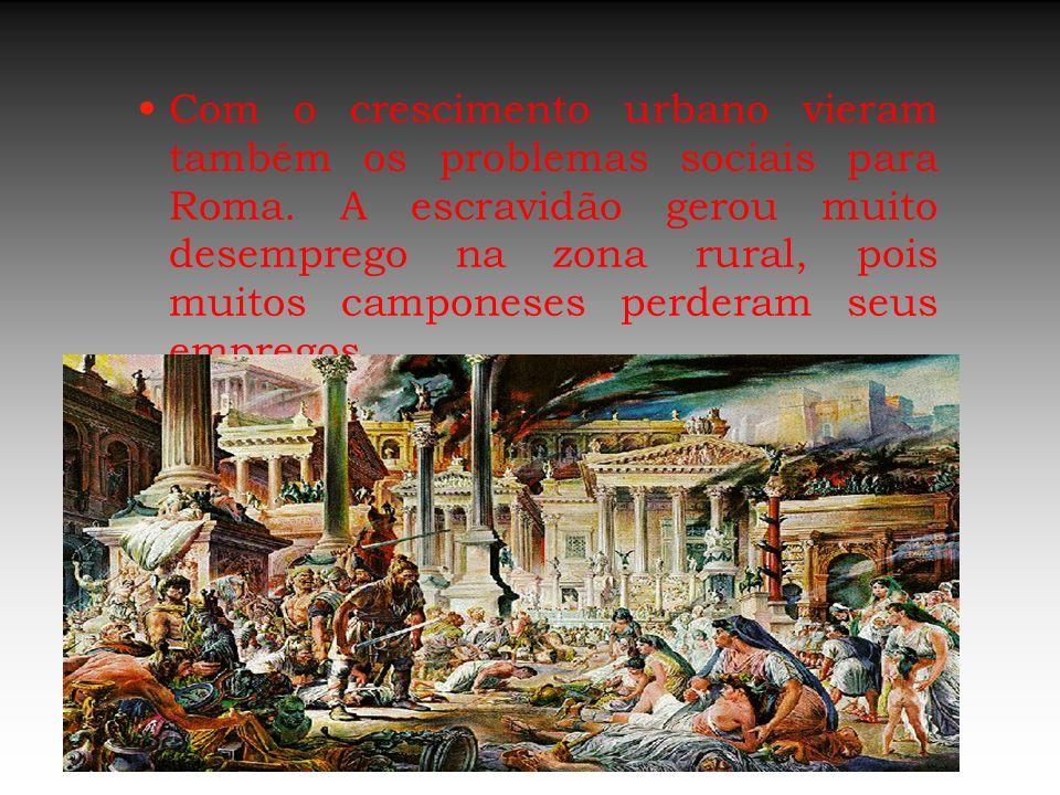 Com o crescimento urbano vieram também os problemas sociais para Roma