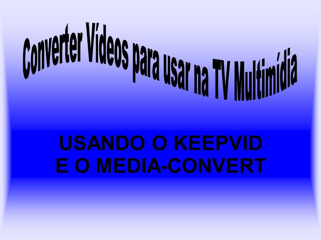 USANDO O KEEPVID E O MEDIA-CONVERT
