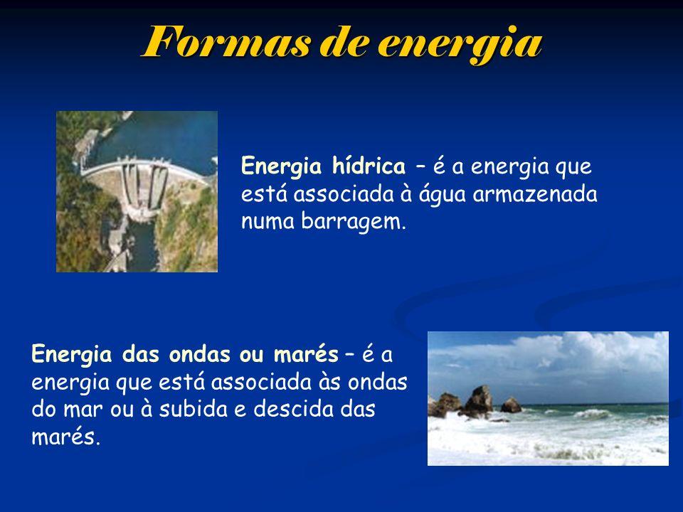 Formas de energiaEnergia hídrica – é a energia que está associada à água armazenada numa barragem.