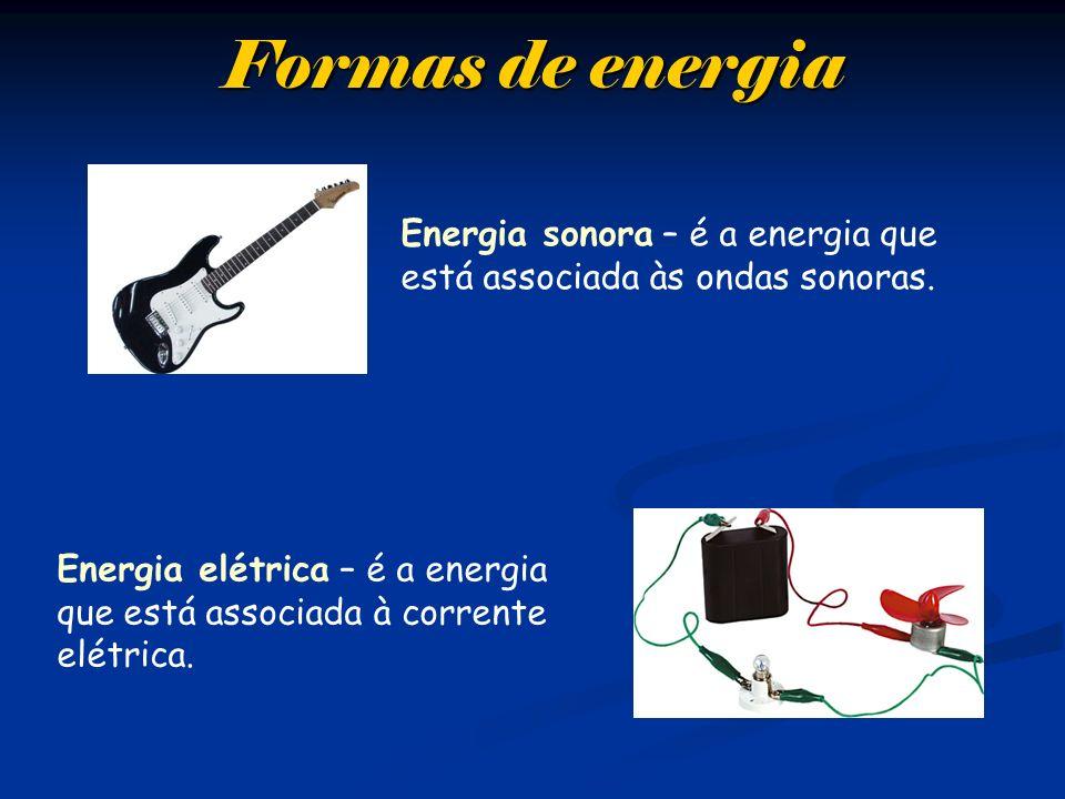 Formas de energiaEnergia sonora – é a energia que está associada às ondas sonoras.
