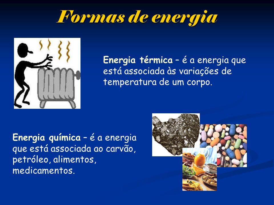 Formas de energiaEnergia térmica – é a energia que está associada às variações de temperatura de um corpo.