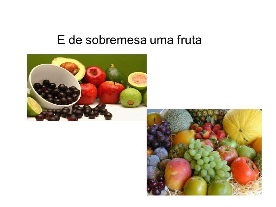 E de sobremesa uma fruta