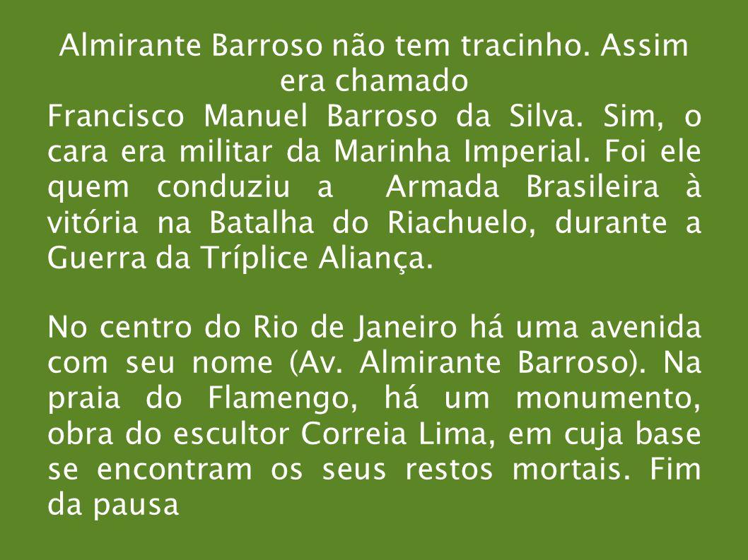 Almirante Barroso não tem tracinho. Assim era chamado