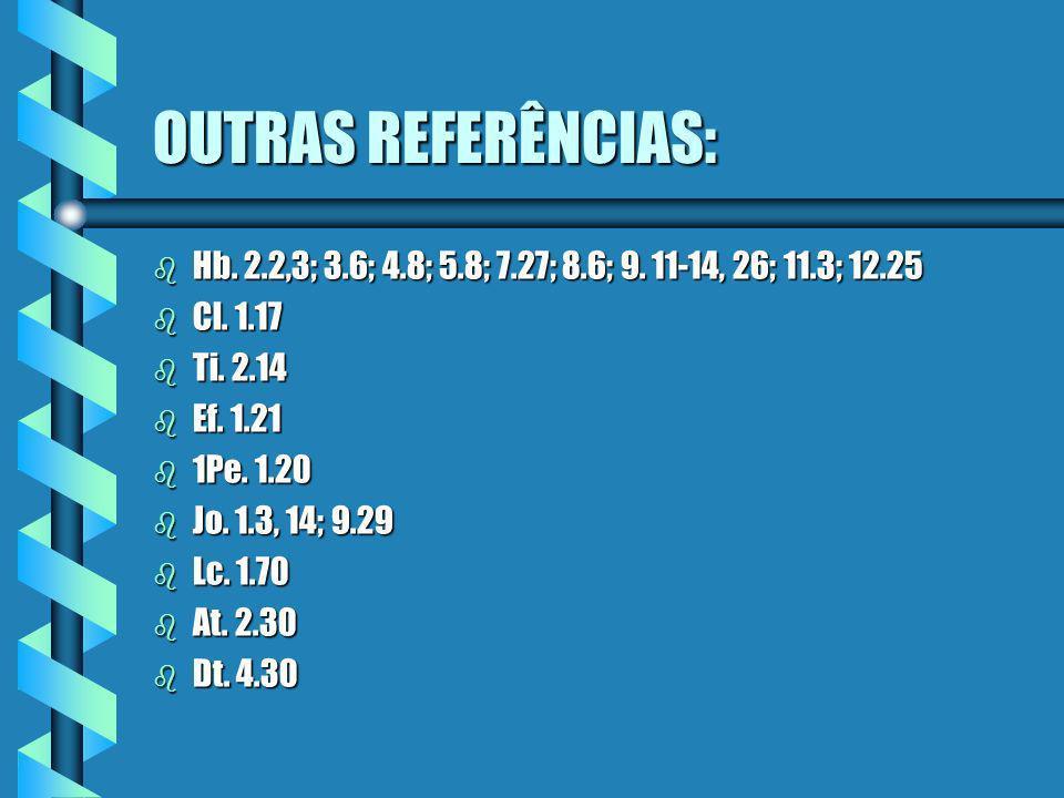 OUTRAS REFERÊNCIAS: Hb. 2.2,3; 3.6; 4.8; 5.8; 7.27; 8.6; 9. 11-14, 26; 11.3; 12.25. Cl. 1.17. Ti. 2.14.