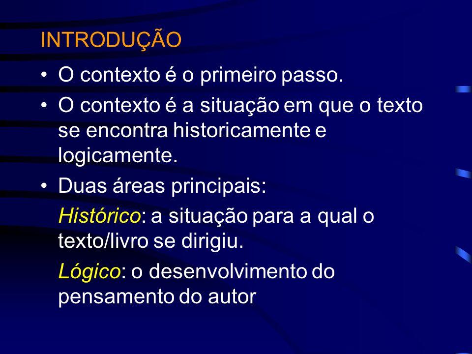 INTRODUÇÃO O contexto é o primeiro passo. O contexto é a situação em que o texto se encontra historicamente e logicamente.
