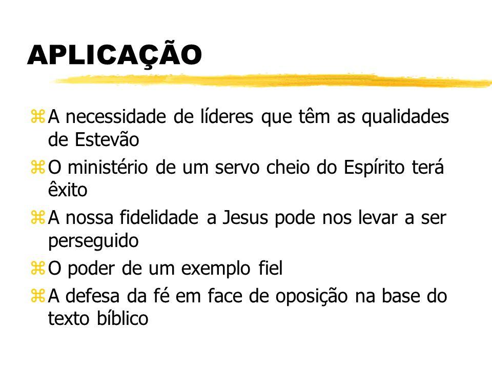 APLICAÇÃO A necessidade de líderes que têm as qualidades de Estevão
