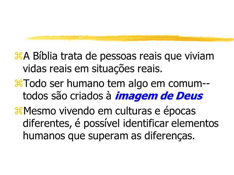 A Bíblia trata de pessoas reais que viviam vidas reais em situações reais.