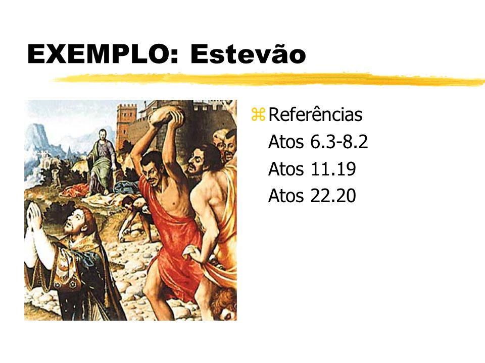 EXEMPLO: Estevão Referências Atos 6.3-8.2 Atos 11.19 Atos 22.20