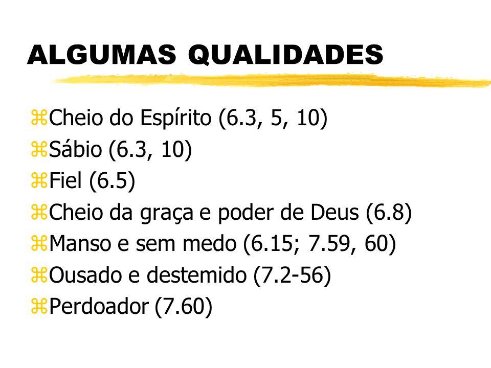 ALGUMAS QUALIDADES Cheio do Espírito (6.3, 5, 10) Sábio (6.3, 10)