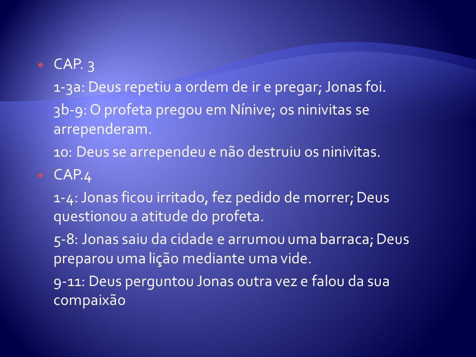 CAP. 31-3a: Deus repetiu a ordem de ir e pregar; Jonas foi. 3b-9: O profeta pregou em Nínive; os ninivitas se arrependeram.