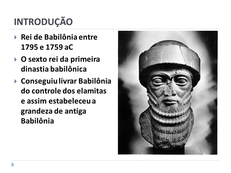 INTRODUÇÃO Rei de Babilônia entre 1795 e 1759 aC
