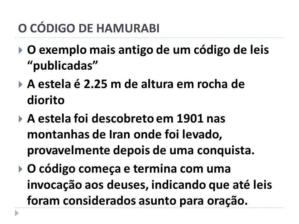 O CÓDIGO DE HAMURABI O exemplo mais antigo de um código de leis publicadas A estela é 2.25 m de altura em rocha de diorito.