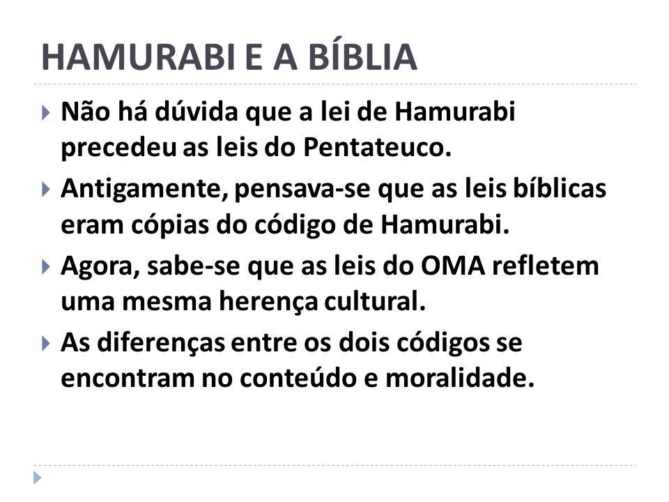 HAMURABI E A BÍBLIA Não há dúvida que a lei de Hamurabi precedeu as leis do Pentateuco.