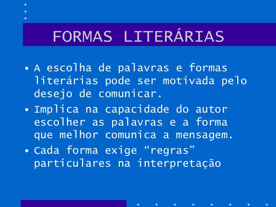 FORMAS LITERÁRIAS A escolha de palavras e formas literárias pode ser motivada pelo desejo de comunicar.