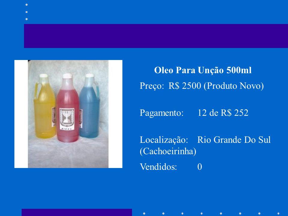 Oleo Para Unção 500mlPreço: R$ 2500 (Produto Novo) Pagamento: 12 de R$ 252. Localização: Rio Grande Do Sul (Cachoeirinha)