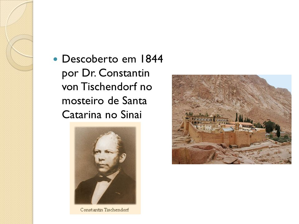 Descoberto em 1844 por Dr. Constantin von Tischendorf no mosteiro de Santa Catarina no Sinai